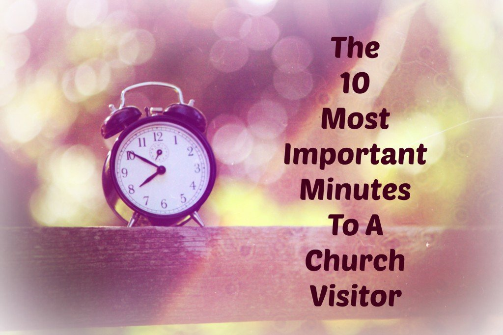 10 Most Important Minutes to A Church VIsitor