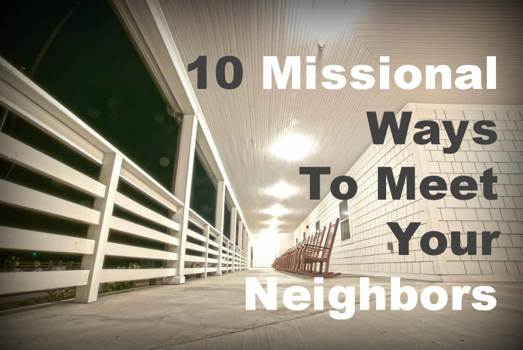10 Misisonal Ways to Meet Neighbors