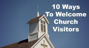 10 Practices to Welcome Church Visitors Part 2