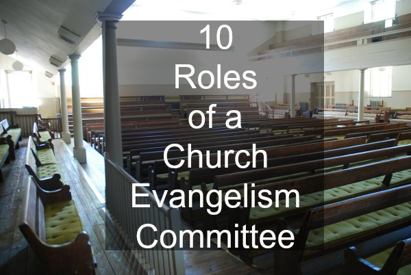 10 Roles of a Church Evangelism Committee. A committee should be doers and leaders