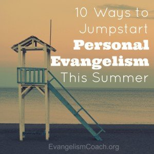 Check out this list of ways to Jump Start your personal evangelism this summer