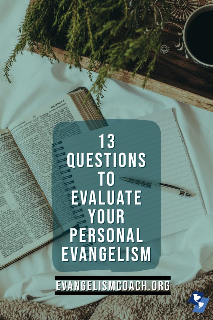 Evaluate yourself when it comes to personal evangelism.  Here are 13 reflection questions to help you examine your heart.