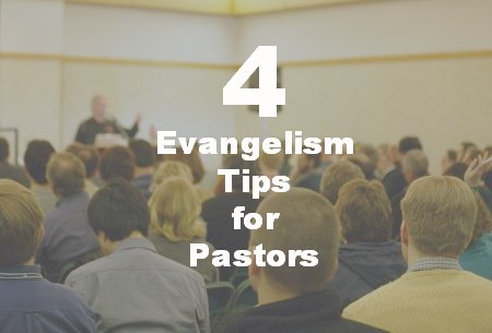 4 Evangelism Tips For pastors