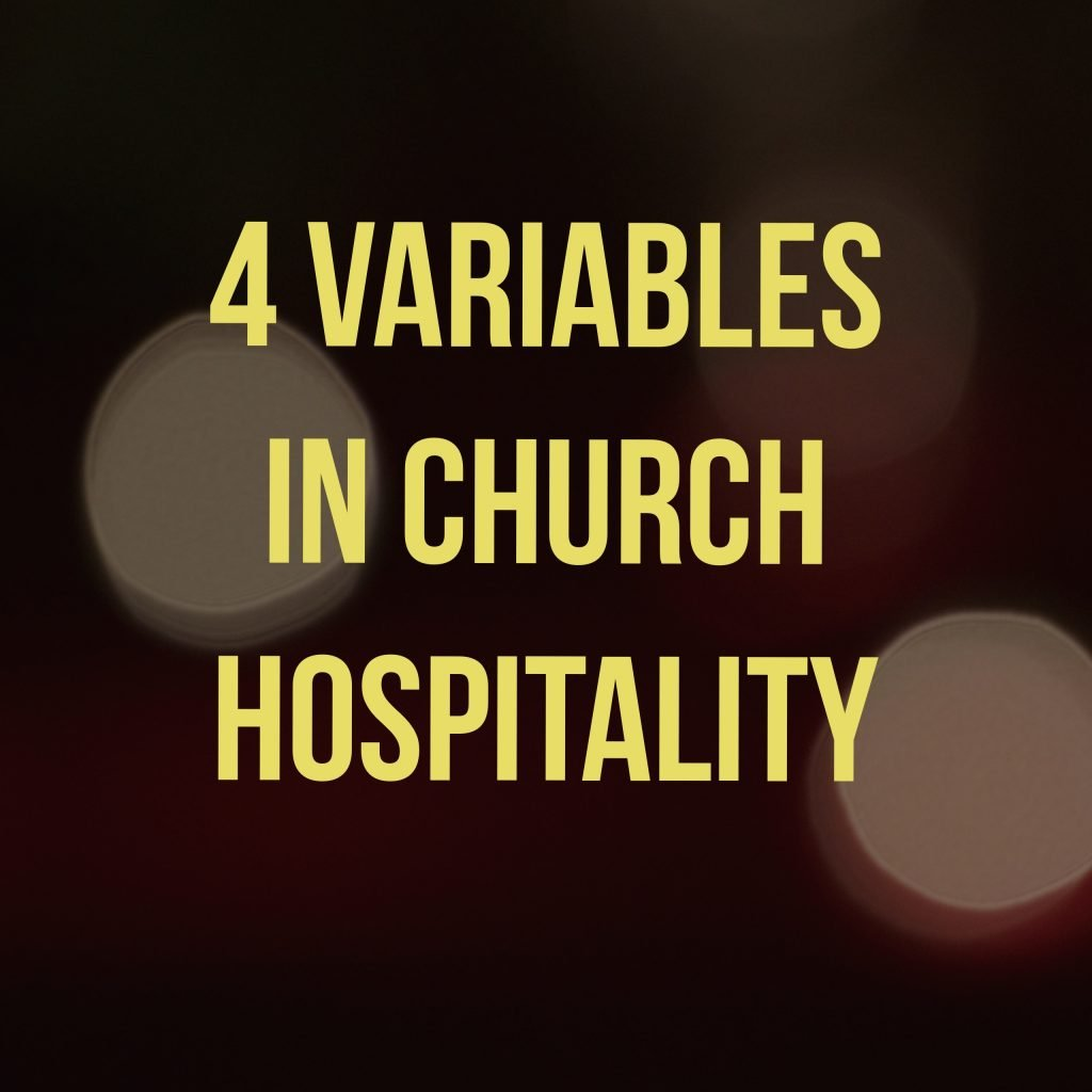 As you plan your hospitality ministry, consider these 4 variables