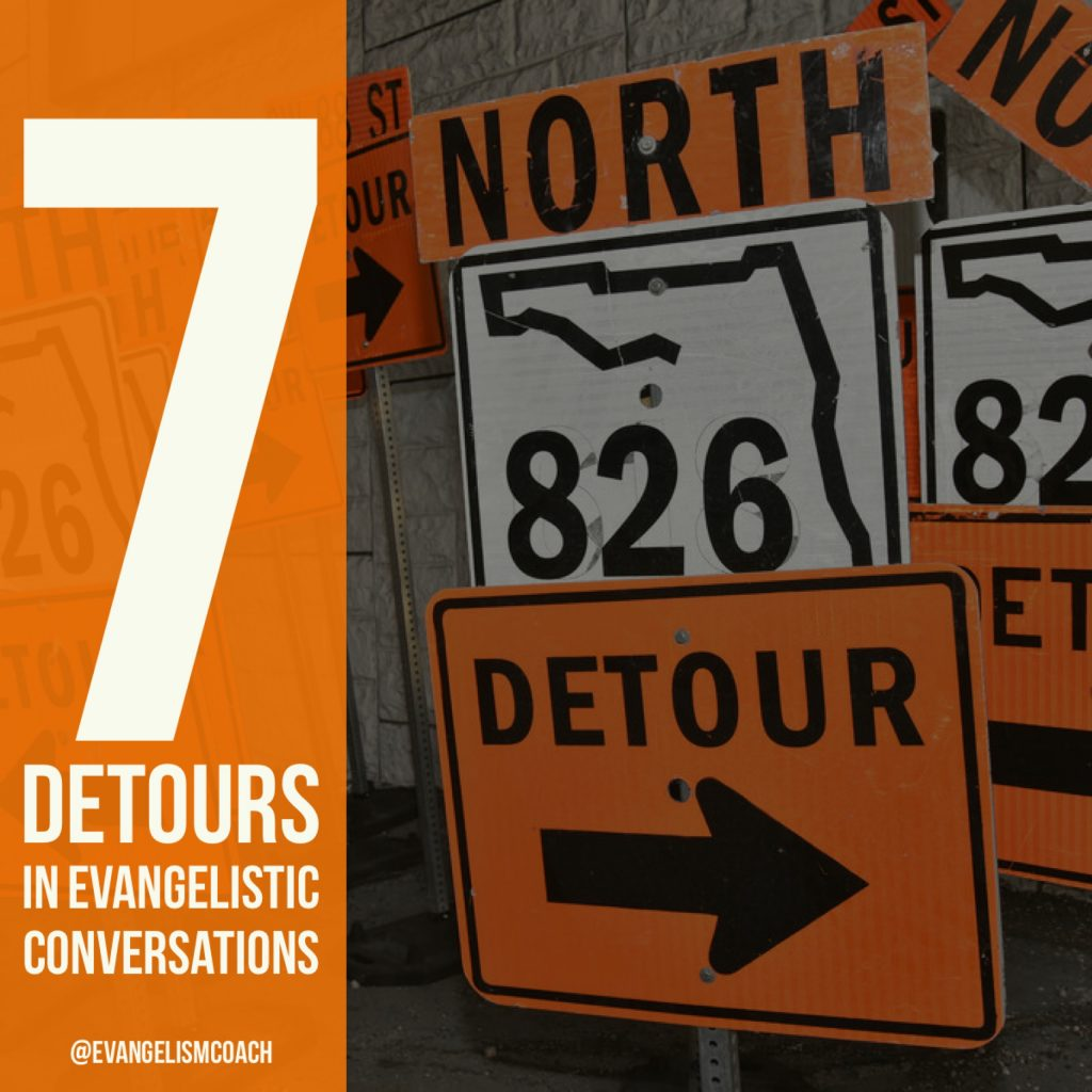 Conversations in Personal Evangelism are prone to detours. Here are 7 that I commonly run into.