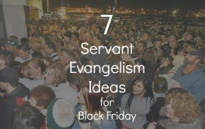 7 Servant Evangelism Ideas for Black Friday Shopping Crowds