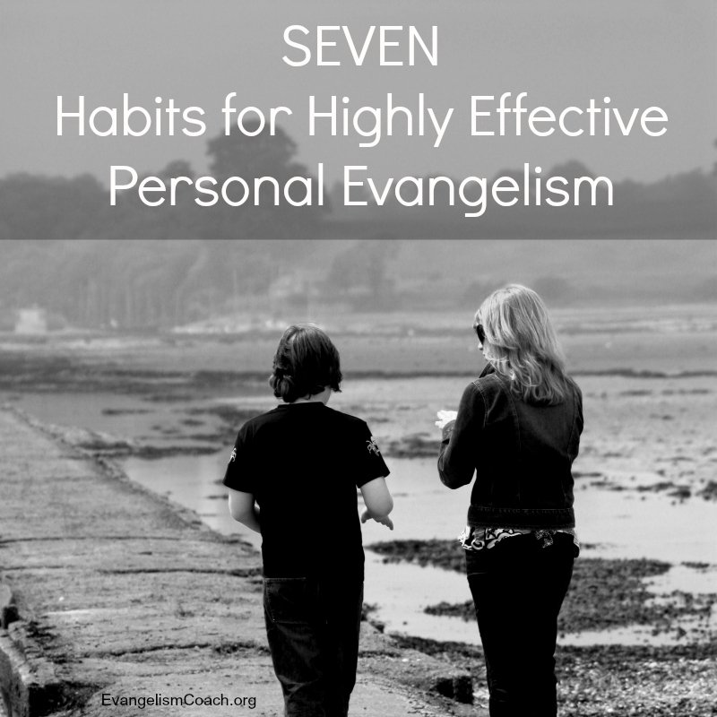Try living out these 7 Habits for Highly Effective Personal Evangelism