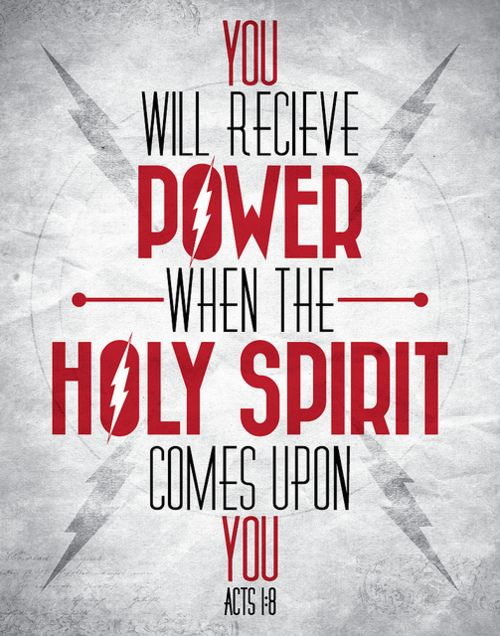 Acts 1:8, But you will receive power when the Holy Spirit Comes upon you