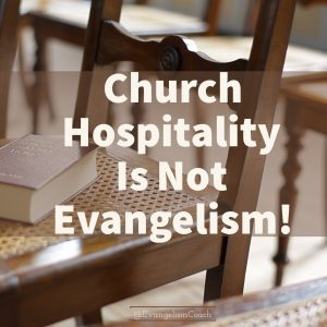 Church Hospitality Ministry Is Not Evangelism. How are they different?