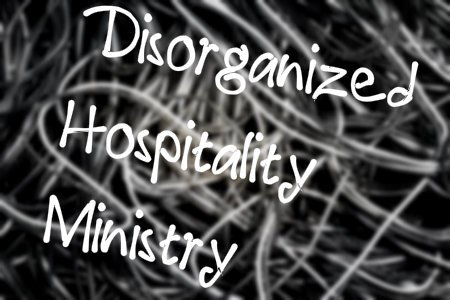 Is Your Church Hospitality Highly Disorganized? Here are some hints to fix it.