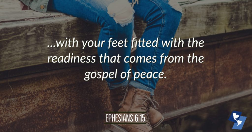 Ephesians 6:15 with your feet fitted with the readiness that comes from the gospel of peace (NIV)