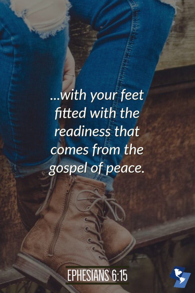 "with your feet fitted with the readiness that comes from the gospel of peace"" (Ephesians 6:15)."