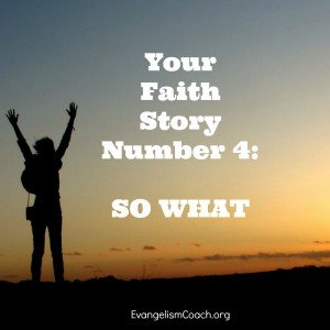 Faith Story Number 4: The So What Story