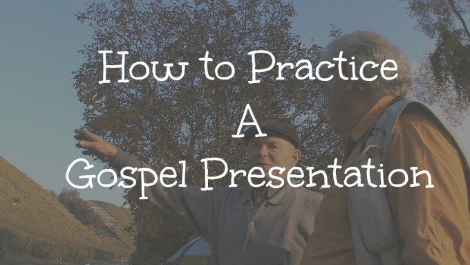 How To Practice A Gospel Presentation