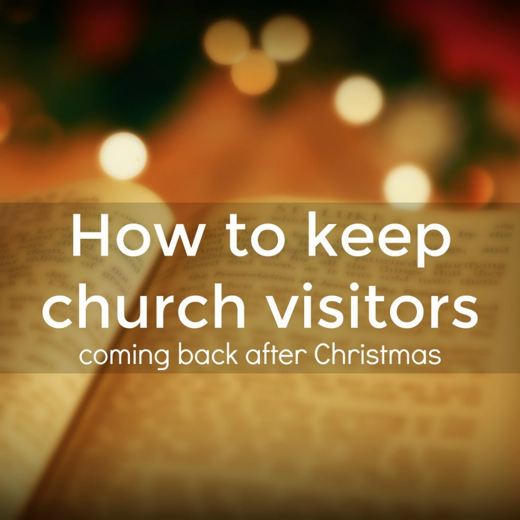 Attracting Christmas Visitors to your church? Some ideas on keeping them.