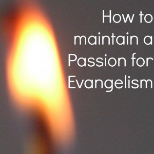 How to Maintain a Passion for Evangelism
