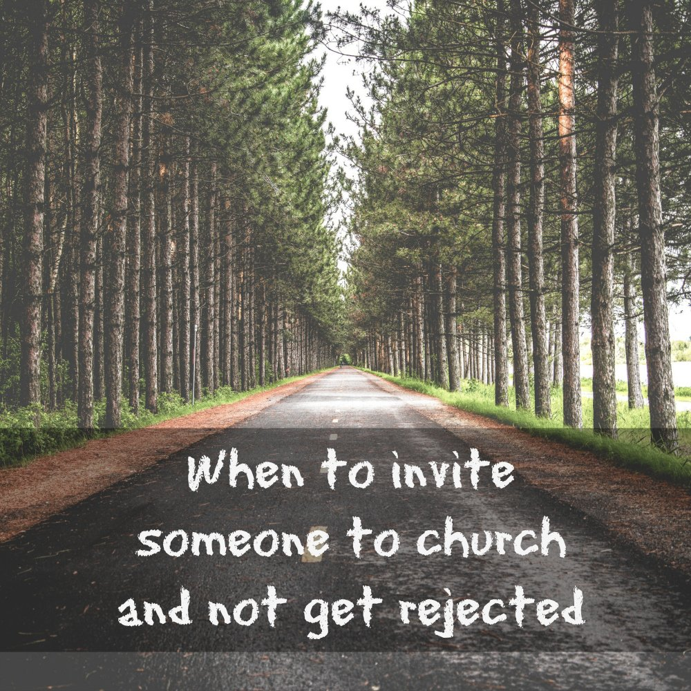 When to invite someone to church and not get rejected
