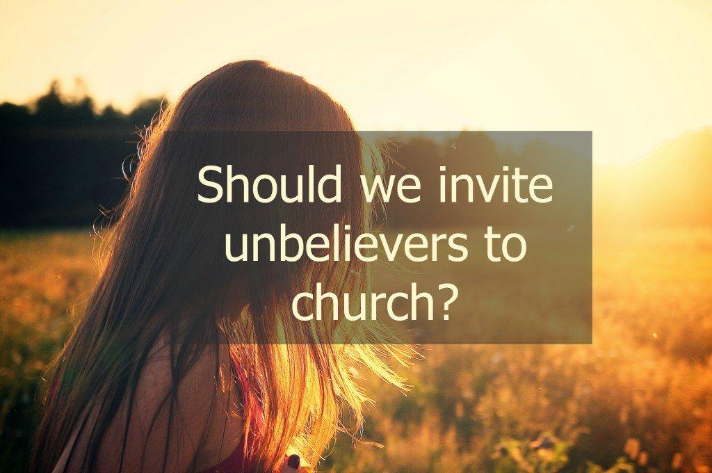 Invite Unbeliever Friends to Church