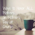 Ideas to Honor Mothers at Church on Mothers Day