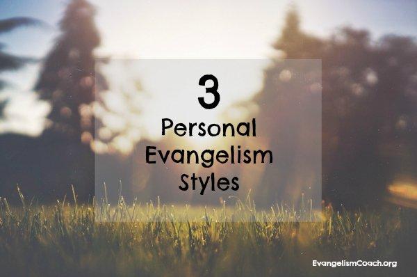 3 Personal Evangelism Styles