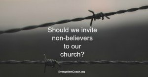Summary: Should we invite non believers to church?