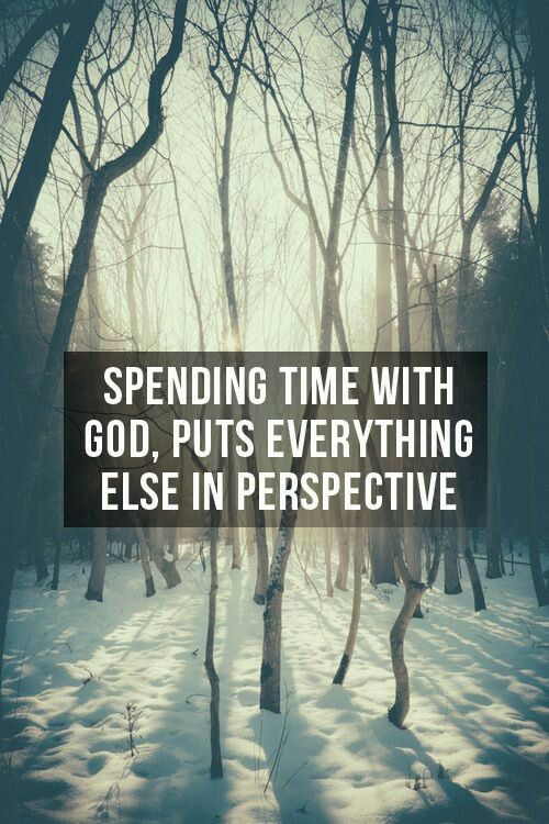 Spending Time with God puts everything else into perspective