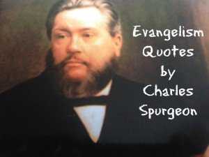 Quotes on Evangelism from Charles Spurgeon