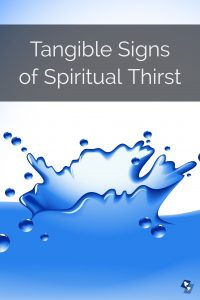 What does Spiritual Thirst Look like? Here are some signs that one can look for
