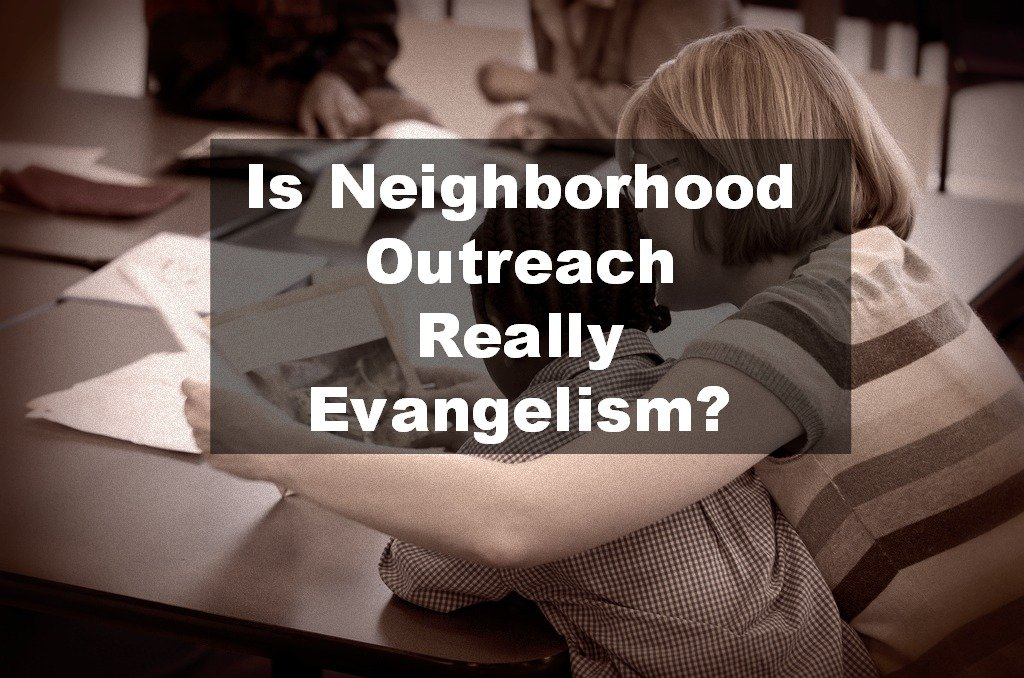 Is Neighborhood Outreach Evangelism