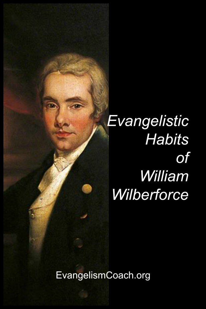 The evangelistic habits of William Wilberforce make a good role model for how we can practice personal evangelism